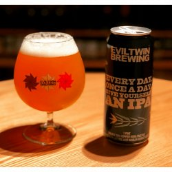 Evil Twin. Every Day, Once a Day, Give Yourself an IPA